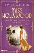 Cover-Bild zu Walton, Emily: Miss Hollywood - Mary Pickford und das Jahr der Liebe