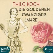 Cover-Bild zu Koch, Thilo: Die goldenen Zwanziger Jahre (Ungekürzt) (Audio Download)