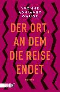 Cover-Bild zu Owuor, Yvonne Adhiambo: Der Ort, an dem die Reise endet
