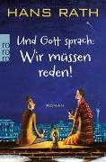 Cover-Bild zu Und Gott sprach: Wir müssen reden! von Rath, Hans