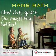 Cover-Bild zu Und Gott sprach: Du musst mir helfen! (Audio Download) von Rath, Hans