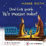 Cover-Bild zu Und Gott Sprach: Wir müssen reden! (Audio Download) von Rath, Hans