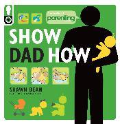 Cover-Bild zu Bean, Shawn: Show Dad How (Parenting Magazine)