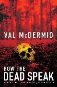 Cover-Bild zu How the Dead Speak: A Tony Hill and Carol Jordan Thriller von McDermid, Val
