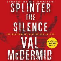 Cover-Bild zu Splinter the Silence: A Tony Hill and Carol Jordan Novel von McDermid, Val
