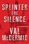 Cover-Bild zu Splinter the Silence von McDermid, Val