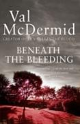 Cover-Bild zu Beneath the Bleeding (Tony Hill and Carol Jordan, Book 5) (eBook) von McDermid, Val