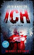 Cover-Bild zu Korten, Astrid: Ich: Im Dunkel der Angst (eBook)