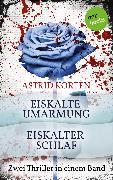 Cover-Bild zu Korten, Astrid: Eiskalte Umarmung & Eiskalter Schlaf (eBook)