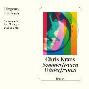 Cover-Bild zu Kraus, Chris: Sommerfrauen, Winterfrauen (Audio Download)