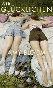 Cover-Bild zu Bloom, Amy: Wir Glücklichen (eBook)