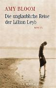 Cover-Bild zu Bloom, Amy: Die unglaubliche Reise der Lillian Leyb (eBook)
