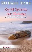 Cover-Bild zu Zwölf Schritte der Heilung (eBook) von Rohr, Richard