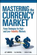 Cover-Bild zu Mastering the Currency Market: Forex Strategies for High and Low Volatility Markets von Norris, Jay