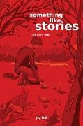 Cover-Bild zu Something Like Stories - Volume One von Bell, Jay
