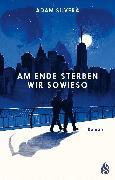 Cover-Bild zu Am Ende sterben wir sowieso (eBook) von Silvera, Adam