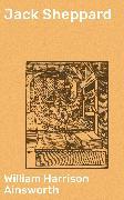 Cover-Bild zu Jack Sheppard (eBook) von Ainsworth, William Harrison