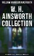 Cover-Bild zu W. H. Ainsworth Collection: 20+ Historical Novels, Gothic Romances & Adventure Classics (eBook) von Ainsworth, William Harrison