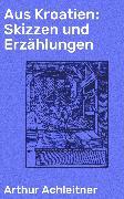 Cover-Bild zu Aus Kroatien: Skizzen und Erzählungen (eBook) von Achleitner, Arthur