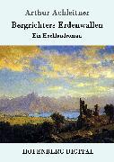 Cover-Bild zu Bergrichters Erdenwallen (eBook) von Arthur Achleitner