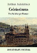 Cover-Bild zu Celsissimus (eBook) von Arthur Achleitner