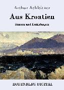 Cover-Bild zu Aus Kroatien (eBook) von Arthur Achleitner