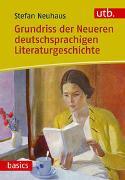 Cover-Bild zu Neuhaus, Stefan: Grundriss der Neueren deutschsprachigen Literaturgeschichte