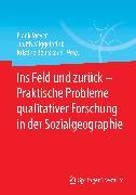 Cover-Bild zu Miggelbrink, Judith (Hrsg.): Ins Feld und zurück - Praktische Probleme qualitativer Forschung in der Sozialgeographie (eBook)