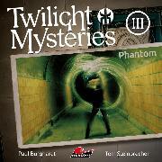 Cover-Bild zu Steinbrecher, Tom: Twilight Mysteries, Die neuen Folgen, Folge 3: Phantom (Audio Download)