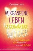 Cover-Bild zu Vergangene Leben - gegenwärtige Wunder von Linn, Denise