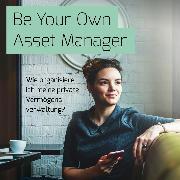 Cover-Bild zu Be Your Own Asset Manager (Audio Download) von Kühne, Jan