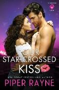Cover-Bild zu Our Star-Crossed Kiss (The Rooftop Crew, #4) (eBook) von Rayne, Piper