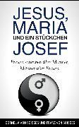 Cover-Bild zu Soisses, Franz von: Jesus, Maria & ein Stückchen Josef - Frauen schreiben über Männer, Männer über Frauen (eBook)