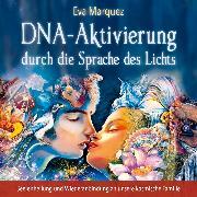 Cover-Bild zu DNA-Aktivierung durch die Sprache des Lichts (Audio Download) von Marquez, Eva