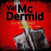 Cover-Bild zu Der Knochengarten: Thriller (Carol Jordan und Tony Hill 11) (Audio Download) von McDermid, Val