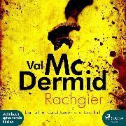 Cover-Bild zu Rachgier - Ein Fall für Carol Jordan und Tony Hill (Ungekürzt) (Audio Download) von McDermid, Val