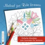 Cover-Bild zu Redaktionsteam Verlag an der Ruhr: Malend zur Ruhe kommen: Einfache Mandalas zum Ausmalen für Senioren