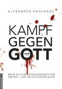 Cover-Bild zu Kampf gegen Gott von Kohlhaas, Alexander