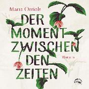 Cover-Bild zu Orriols, Marta: Der Moment zwischen den Zeiten (Ungekürzt) (Audio Download)