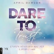 Cover-Bild zu Dare to Trust - Dare-to-Trust-Trilogie, Teil 1 (Ungekürzt) (Audio Download) von Dawson, April