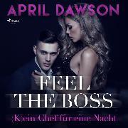 Cover-Bild zu Feel the Boss - (K)ein Chef für eine Nacht - Boss-Reihe, (Ungekürzt) (Audio Download) von Dawson, April