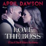 Cover-Bild zu Love the Boss - Ein Chef fürs Leben - Boss-Reihe, (Ungekürzt) (Audio Download) von Dawson, April