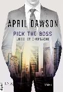 Cover-Bild zu Pick the Boss - Liebe ist Chefsache (eBook) von Dawson, April
