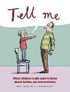 Cover-Bild zu Gathen, Katharina von der: Tell Me: What Children Really Want to Know about Bodies, Sex, and Emotions