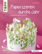 Cover-Bild zu Papierszenen durchs Jahr (kreativ.kompakt.) von Täubner, Armin