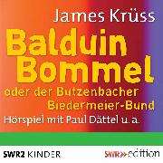 Cover-Bild zu Balduin Bommel oder der Butzenbacher Biedermeierbund (Audio Download) von Krüss, James