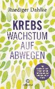 Cover-Bild zu Krebs - Wachstum auf Abwegen von Dahlke, Ruediger
