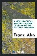 Cover-Bild zu A New, Practical and Easy Method of Learning the Italian Language von Ahn, Franz