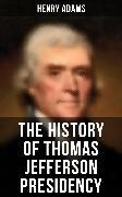 Cover-Bild zu The History of Thomas Jefferson Presidency (eBook) von Adams, Henry