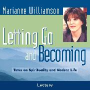 Cover-Bild zu Letting Go And Becoming (Audio Download) von Williamson, Marianne